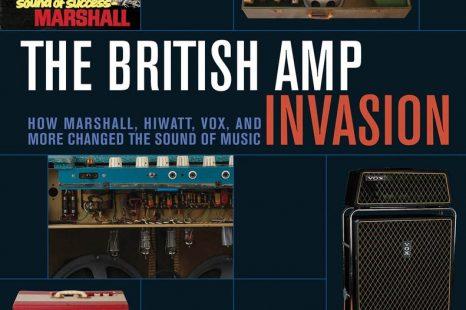 The British Amp Invasion:How Marshall, Hiwatt, VOX, and More Changed the Sound Of Music